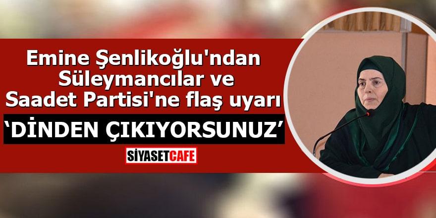 """Emine Şenlikoğlu'ndan Süleymancılar ve Saadet Partisi'ne flaş uyarı """"Dinden çıkıyorsunuz"""""""