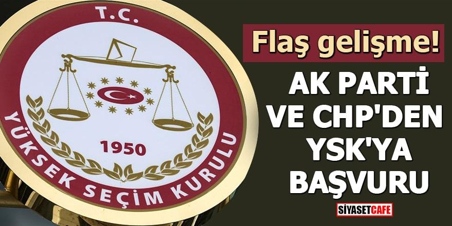Flaş gelişme! AK Parti ve CHP'den YSK'ya başvuru