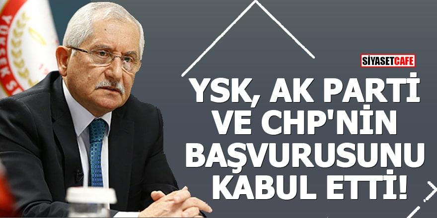 YSK, AK Parti ve CHP'nin başvurusunu kabul etti