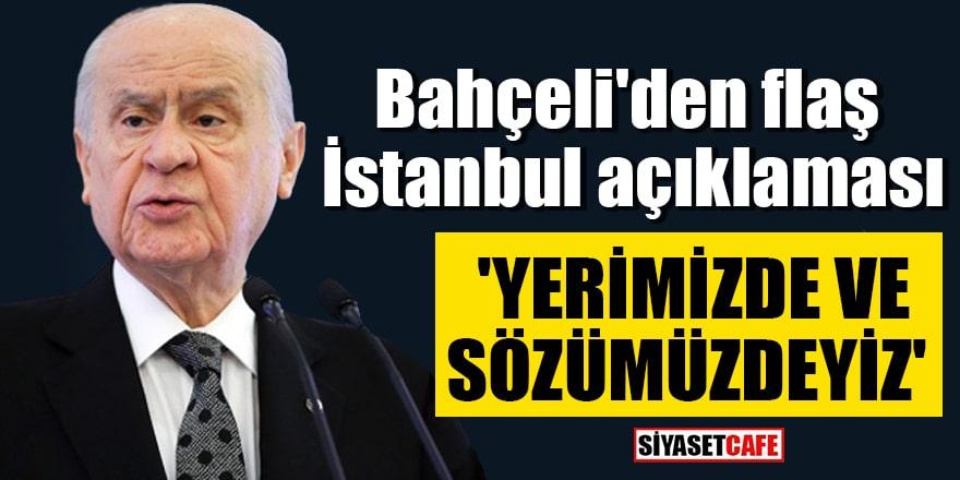 Bahçeli'den flaş İstanbul açıklaması 'Yerimizde ve sözümüzdeyiz'