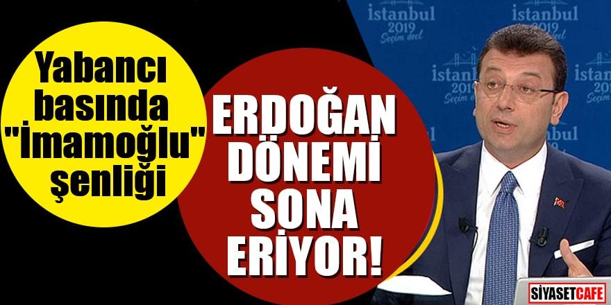 """Yabancı basında """"İmamoğlu"""" şenliği """"Erdoğan dönemi sona eriyor"""""""