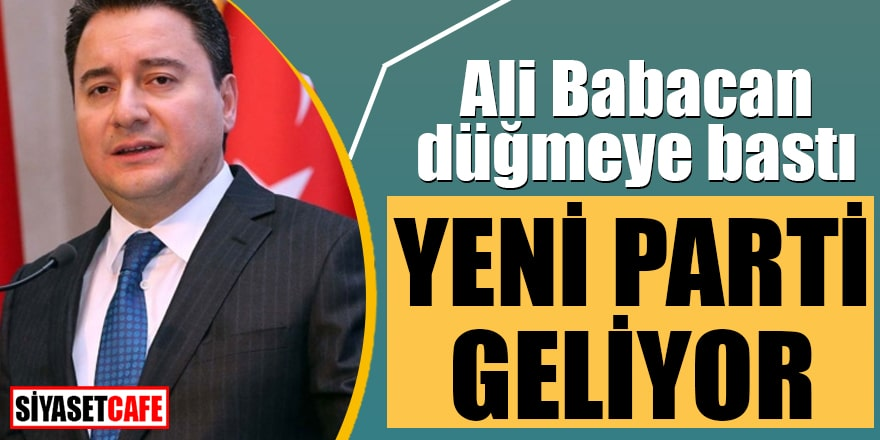 Ali Babacan düğmeye bastı Yeni parti geliyor