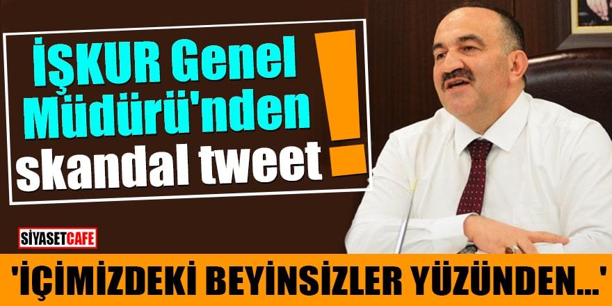 İŞKUR Genel Müdürü'nden skandal tweet! 'İçimizdeki beyinsizler yüzünden'