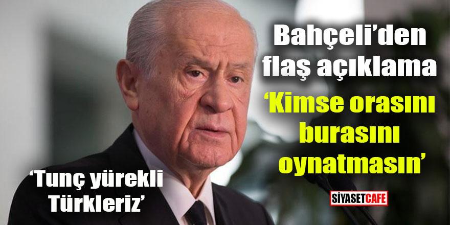 MHP Lideri Bahçeli: Kimse orasını burasını oynatmasın!