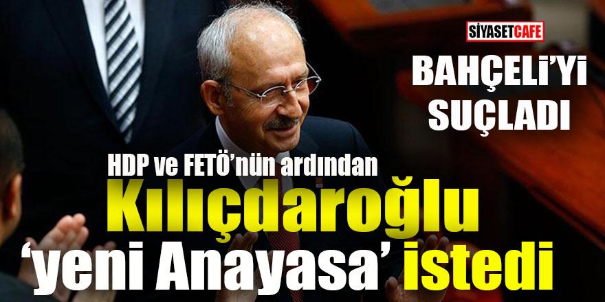 """Kılıçdaroğlu """"yeni anayasa"""" istedi, Bahçeli'yi suçladı"""