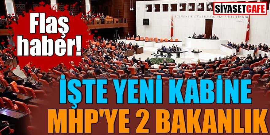 Flaş haber! İŞTE YENİ KABİNE MHP'ye 2 bakanlık