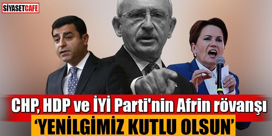 """CHP, HDP ve İYİ Parti'nin Afrin rövanşı """"Yenilgimiz kutlu olsun"""