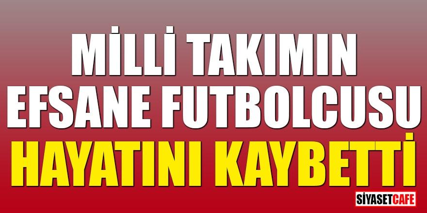 Milli takımın efsane futbolcusu hayatını kaybetti