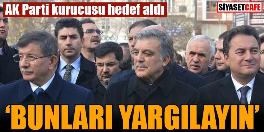 """AK Parti kurucusu hedef aldı """"Bunları yargılayın"""""""