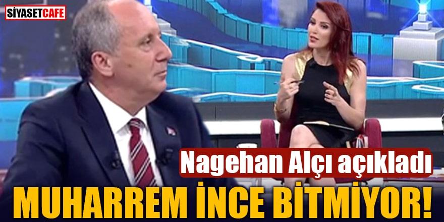 Nagehan Alçı açıkladı Muharrem İnce bitmiyor!
