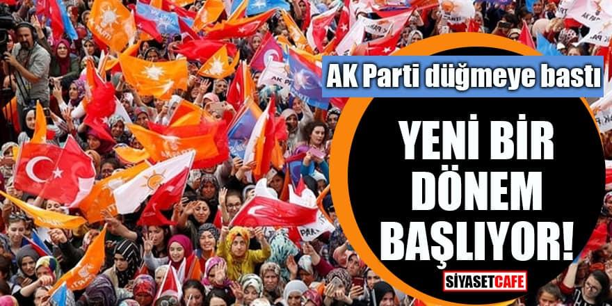 AK Parti düğmeye bastı Yeni bir dönem başlıyor