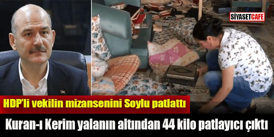 HDP'li vekilin Kuran-ı Kerim mizansenini Soylu patlattı: 44 kilo patlayıcı çıktı