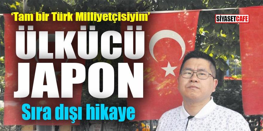 Ülkücü Japon'un hikayesi: Tam bir Türk milliyetçisiyim