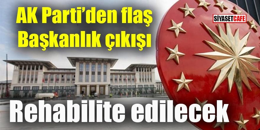 """AK Parti'den flaş """"Başkanlık"""" çıkışı Rehabilite edilecek"""
