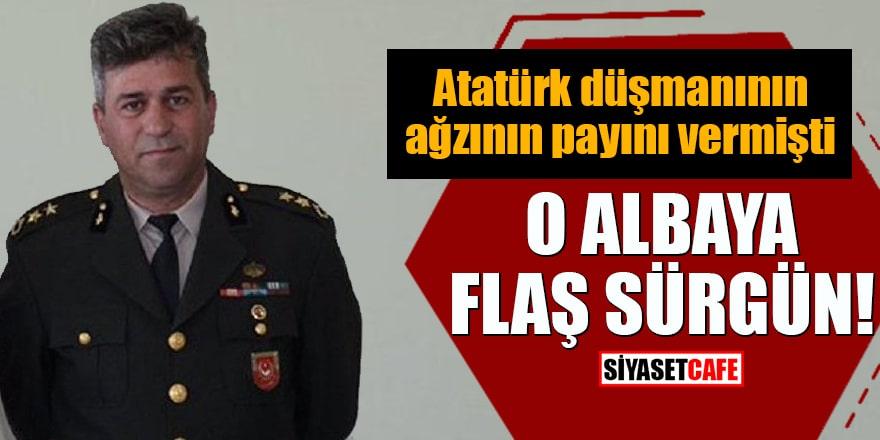 Atatürk düşmanının ağzının payını vermişti O Albaya flaş sürgün