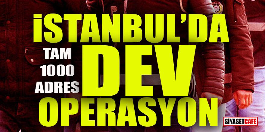 İstanbul'da dev operasyon: Tam bin adres