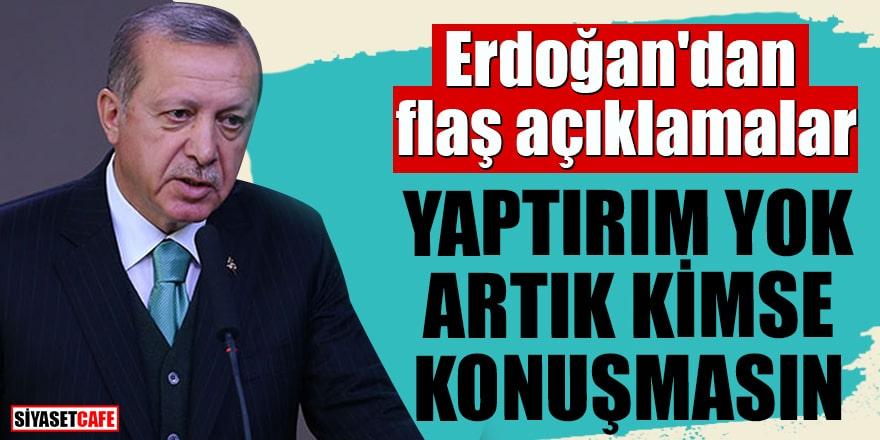 Erdoğan'dan flaş açıklamalar Yaptırım yok artık kimse konuşmasın