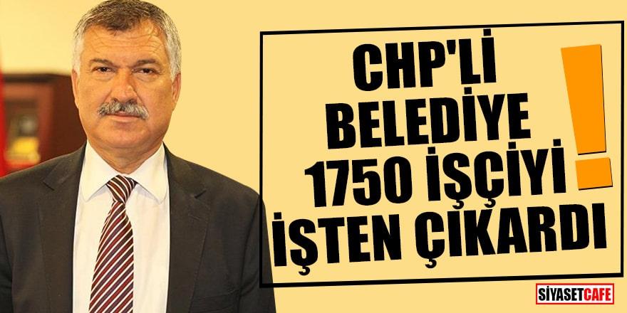 CHP'li Adana Büyükşehir Belediyesi 1750 işçiyi işten çıkardı