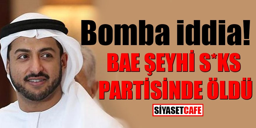 Bomba iddia! BAE Şeyhi s*ks partisinde öldü