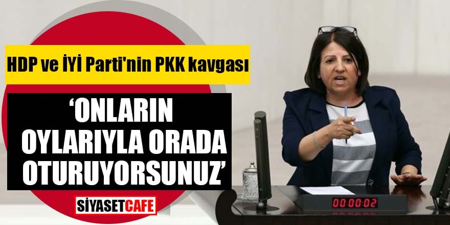 """HDP ve İYİ Parti'nin PKK kavgası """"Onların oylarıyla orada oturuyorsunuz"""""""