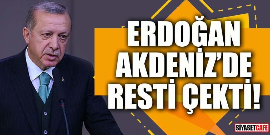 Erdoğan Akdeniz'de resti çekti