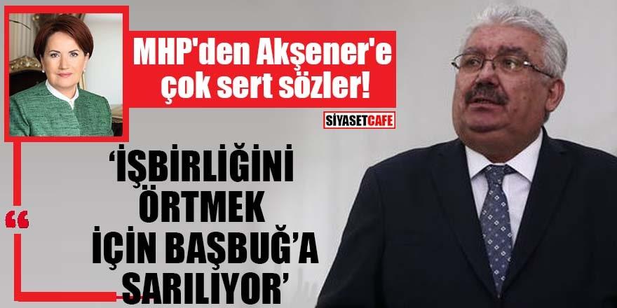 """MHP'den Akşener'e çok sert sözler """"İşbirliğini örtmek için Başbuğ'a sarılıyor"""""""