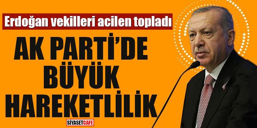 Erdoğan vekilleri acilen topladı AK Parti'de büyük hareketlilik