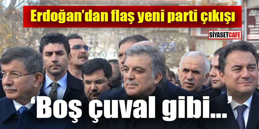 Erdoğan'dan yeni partiye çok sert tepki: Boş çuval gibi devrilecekler!