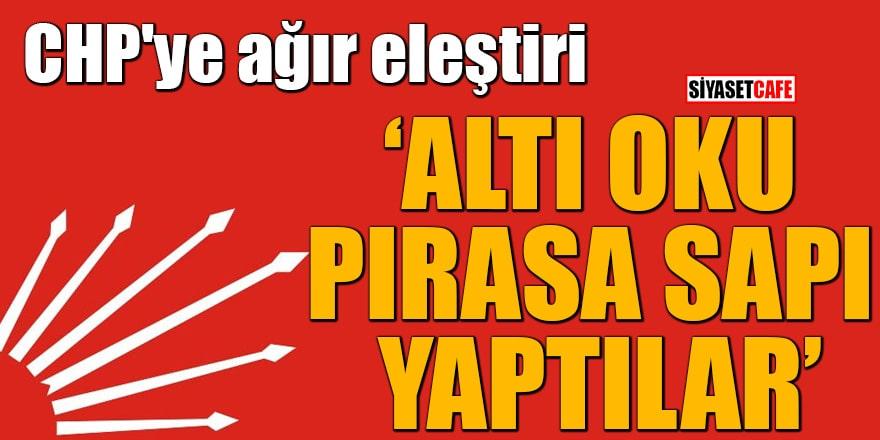 """CHP'ye ağır eleştiri """"Altı oku pırasa sapı yaptılar"""""""