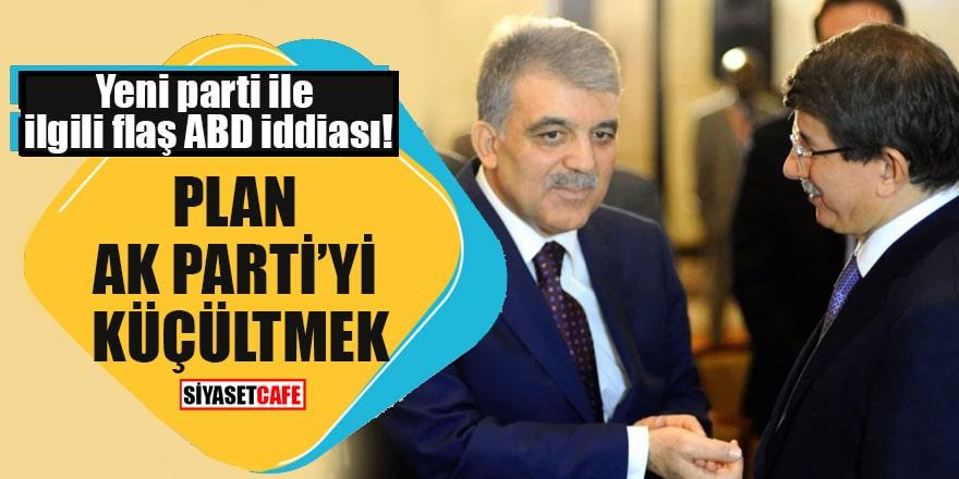 Yeni parti ile ilgili flaş ABD iddiası! Plan AK Parti'yi küçültmek