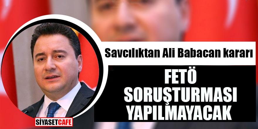 Savcılıktan Ali Babacan kararı FETÖ soruşturması yapılmayacak