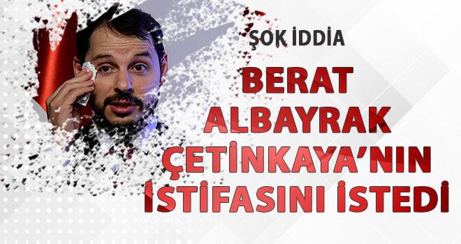 Şok iddia...Berat Albayrak Çetinkaya'nın istifasını istedi