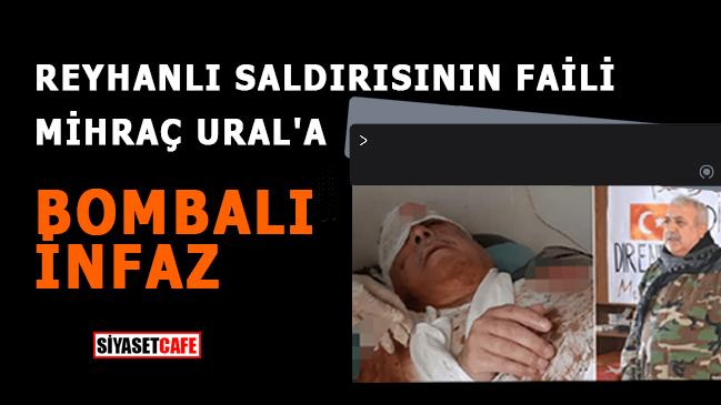 Reyhanlı saldırısının faili Mihraç Ural'a bombalı infaz