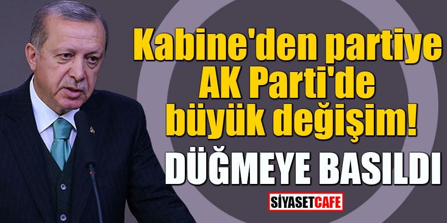 Kabine'den partiye AK Parti'de büyük değişim! DÜĞMEYE BASILDI