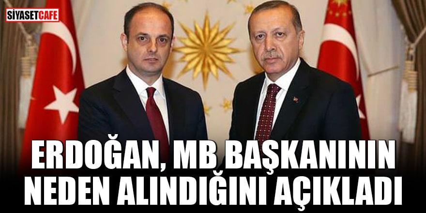 Erdoğan MB Başkanının neden alındığını açıkladı