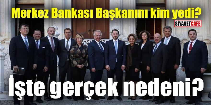 Merkez Bankası Başkanının kim yedi? İşte gerçek nedeni