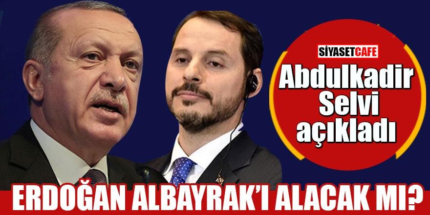 Abdulkadir Selvi açıkladı Erdoğan Albayrak'ı alacak mı?