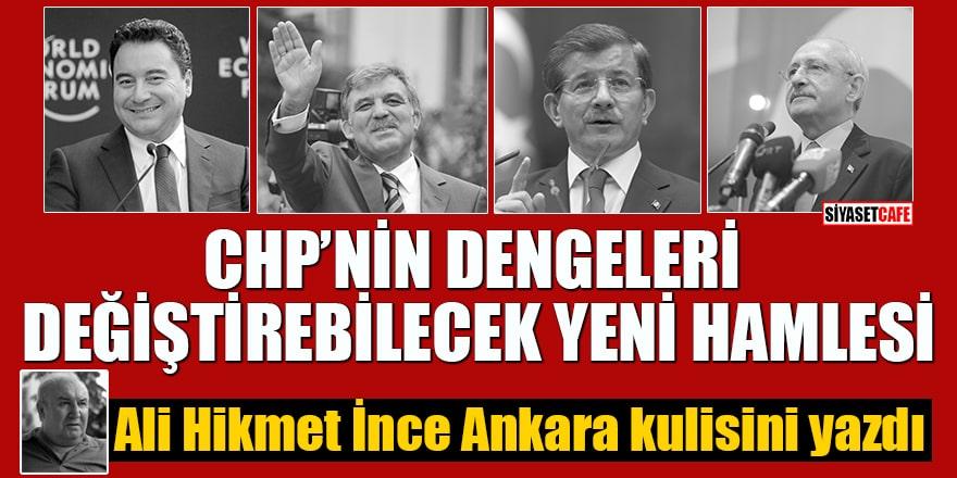 CHP'nin dengeleri değiştirebilecek yeni hamlesi Ali Hikmet İnce Ankara kulisini yazdı
