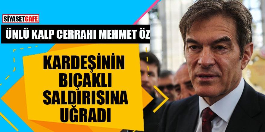 Ünlü kalp cerrahı Mehmet Öz, kardeşinin bıçaklı saldırısına uğradı