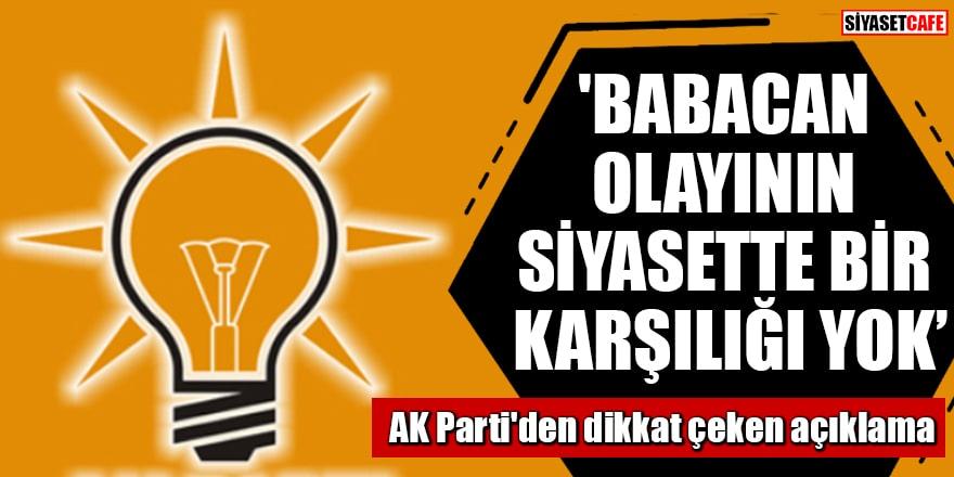 AK Parti'den dikkat çeken açıklama 'Babacan olayının siyasette bir karşılığı yok'