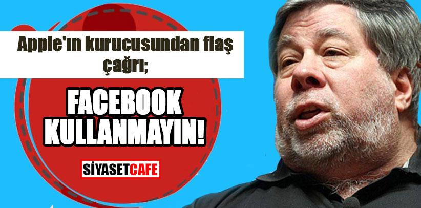 Apple'ın kurucusundan flaş çağrı: Facebook kullanmayın!