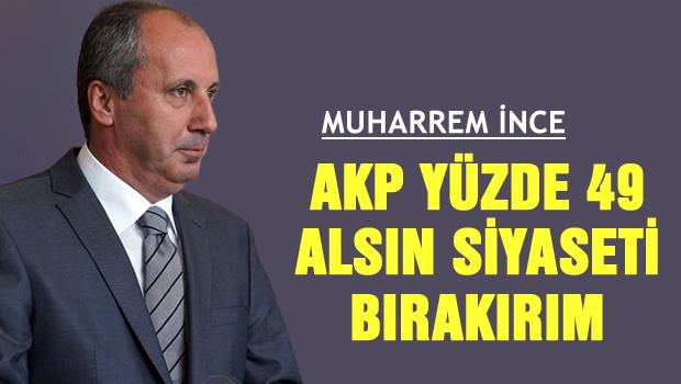 İNCE 'AKP yüzde 49 alsın bırakırım'