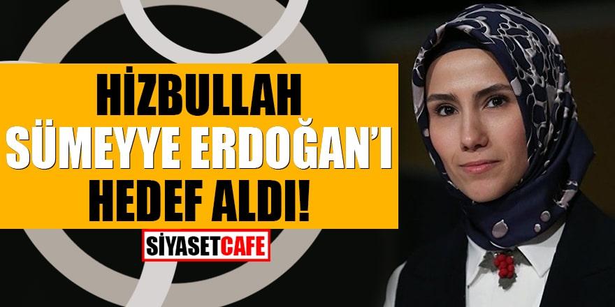 Hizbullah Sümeyye Erdoğan'ı hedef aldı
