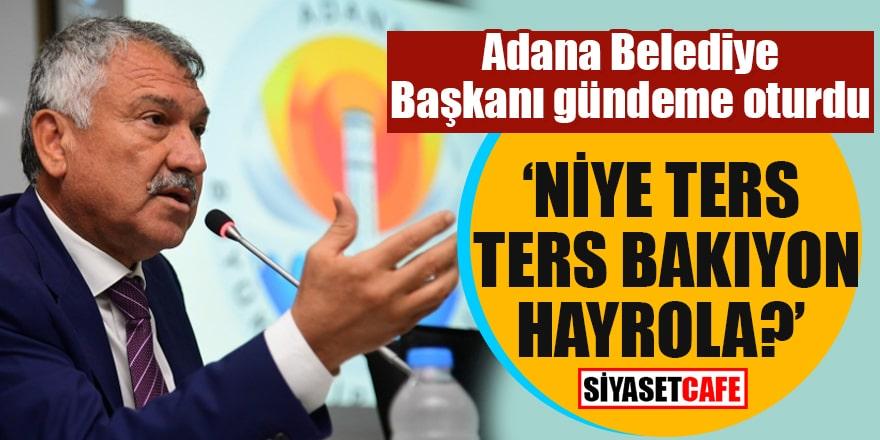 """Adana Belediye Başkanı gündeme oturdu """"Niye ters ters bakıyon hayrola?"""""""