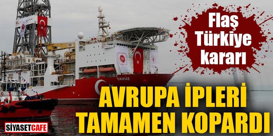 Avrupa ipleri tamamen kopardı Flaş Türkiye kararı
