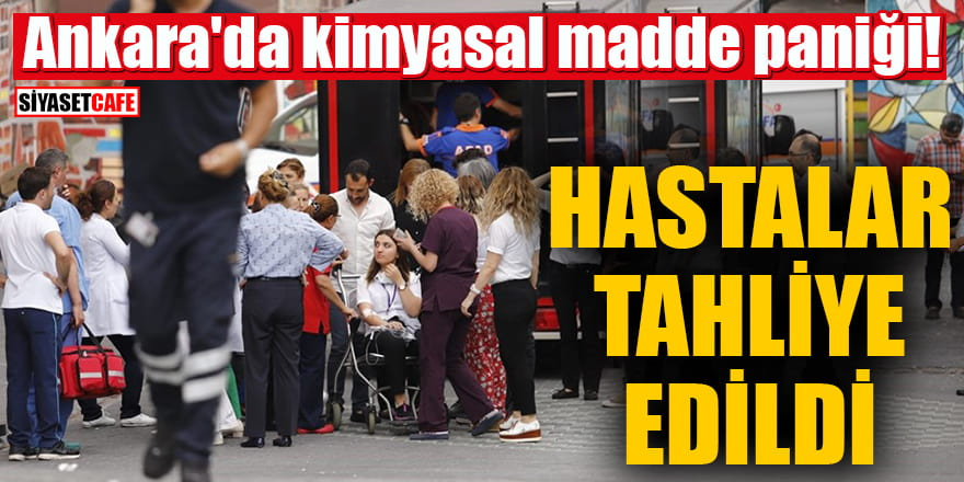 Ankara'da kimyasal madde paniği! Hastalar tahliye edildi