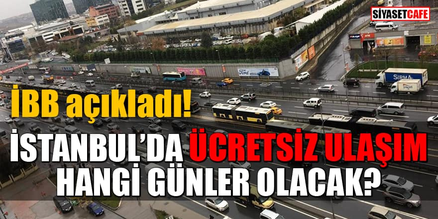 İstanbul'da ücretsiz ulaşım hangi günler olacak? İBB açıkladı