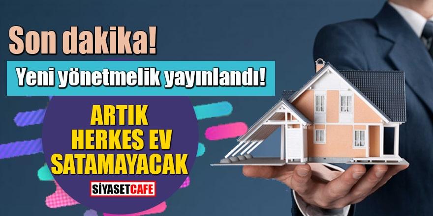 Son dakika: Yeni yönetmelik yayınlandı! Artık herkes ev satamayacak…