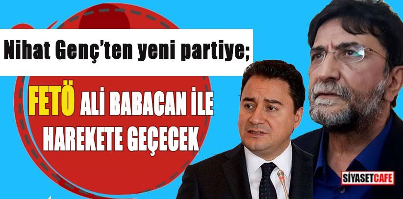 Nihat Genç'ten yeni partiye; FETÖ Ali Babacan ile harekete geçecek!
