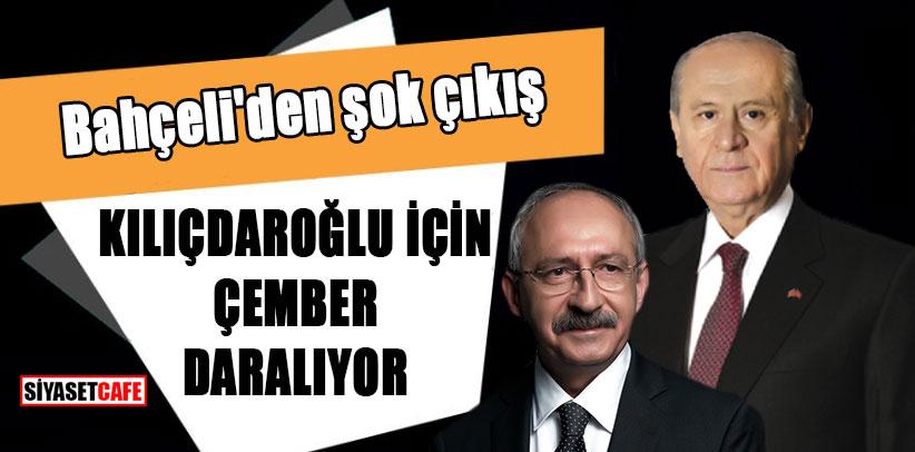 Bahçeli'den şok çıkış; Kılıçdaroğlu için çember daralıyor!